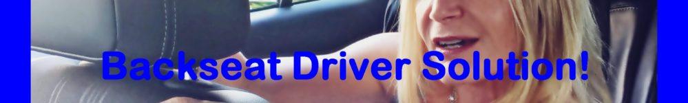Backseat Driver Solution!