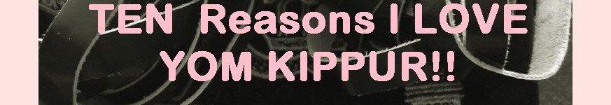 Ten Reason I love Yom Kippur