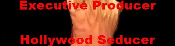 Executive Producer, Hollywood Seducer