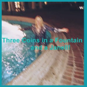 Three Coins in a Fountain and a Janell